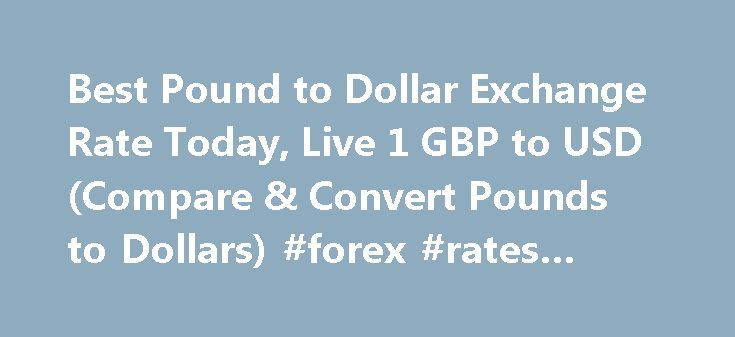Best Pound to Dollar Exchange Rate Today, Live 1 GBP to USD (Compare & Convert Pounds to Dollars) #forex #rates #today http://currency.nef2.com/best-pound-to-dollar-exchange-rate-today-live-1-gbp-to-usd-compare-convert-pounds-to-dollars-forex-rates-today/  #pound exchange rate # Best Pound to Dollar Exchange Rate (GBP/USD) Today FREE over £700£7.50 Under £700 The tourist exchange rates were valid at Friday 28th of October 2016 08:46:37 AM, however, please check with relevant currency…