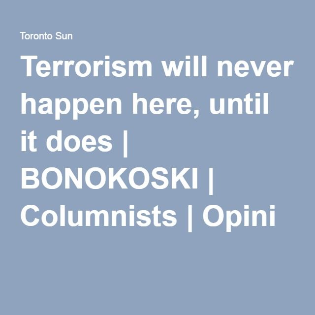 Terrorism will never happen here, until it does | BONOKOSKI | Columnists | Opini