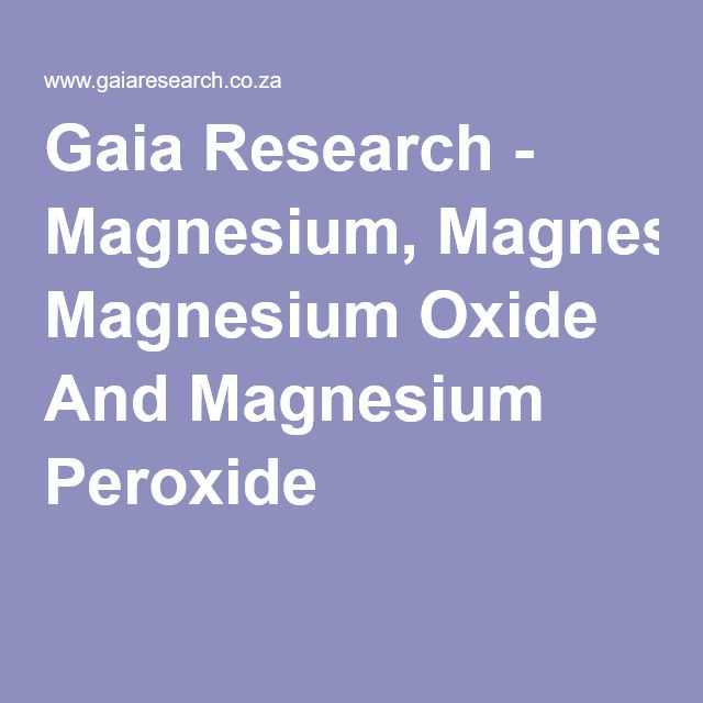 Gaia Research - Magnesium, Magnesium Oxide And Magnesium Peroxide