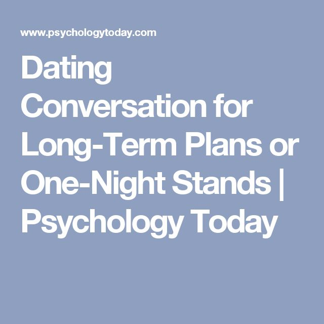 Dating Conversation for Long-Term Plans or One-Night Stands | Psychology Today