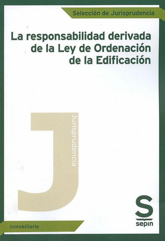 La responsabilidad derivada de la Ley de Ordenacion de la edificación / selección realizada por Félix López Dávila Agüeros, 2014