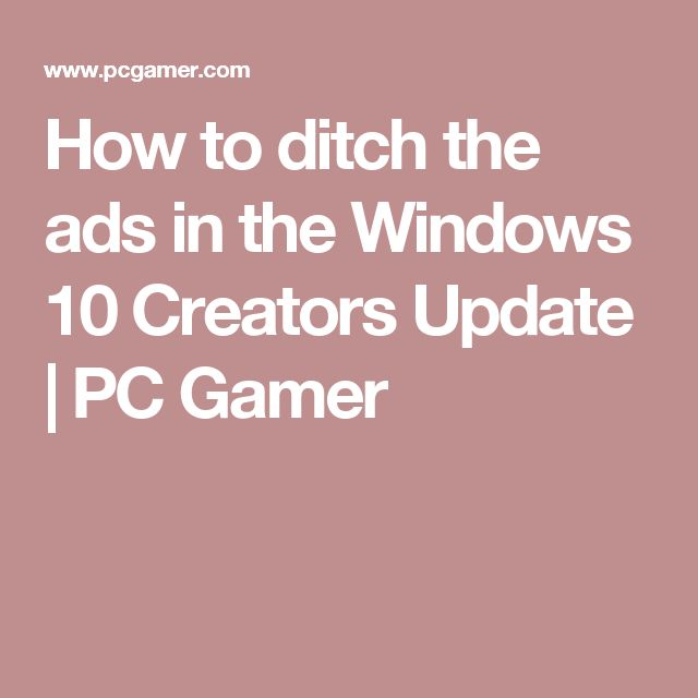 How to ditch the ads in the Windows 10 Creators Update | PC Gamer