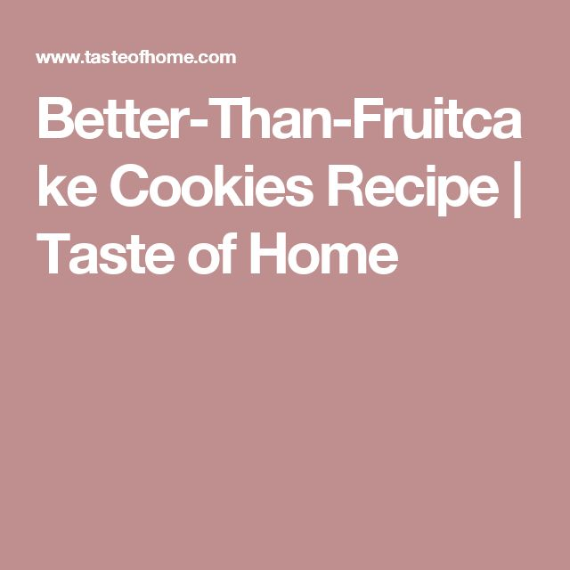 Better-Than-Fruitcake Cookies Recipe | Taste of Home
