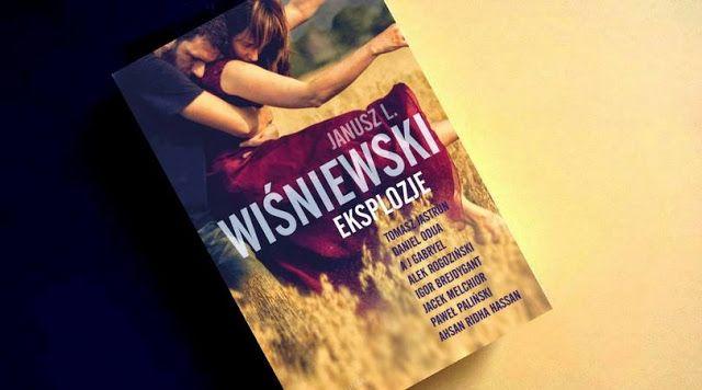 """Kraina Książką Zwana: """"Eksplozje"""" - Janusz Leon Wiśniewski i inni [recenzja]"""