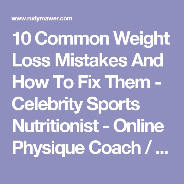 10 Common Weight Loss Mistakes And How To Fix Them - Celebrity Sports Nutritionist - Online Physique Coach / Contest Prep - Online Personal Training - Rudy Mawer | Scientific Physique Coaching, Sports Nutrition, Elite Online Personal Trainer