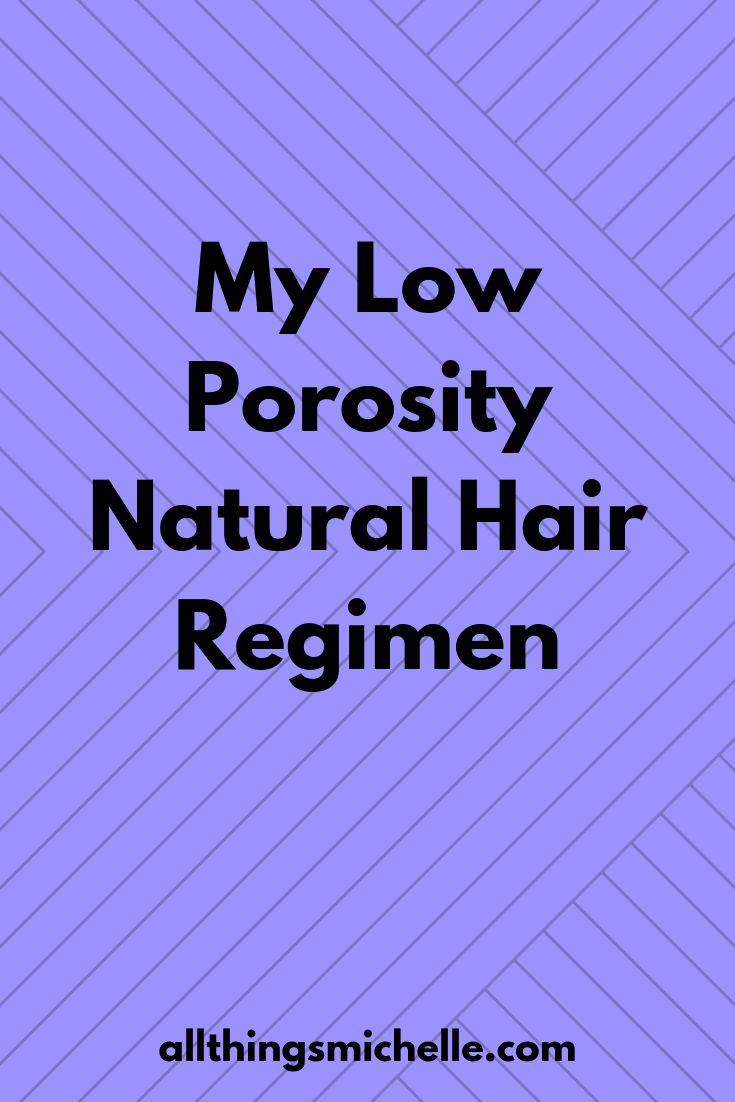 My Low Porosity Natural Hair Regimen