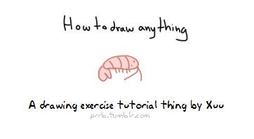 How to Draw Anything  http://easterelf.tumblr.com/post/94348895412/photoset_iframe/easterelf/tumblr_m9bl4dvHXH1qcihmv/500/false