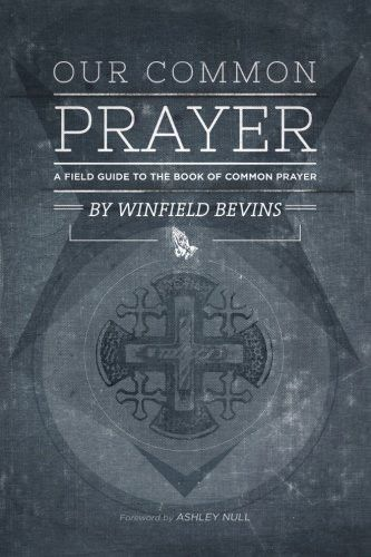 Our Common Prayer: A Field Guide to the Book of Common Prayer