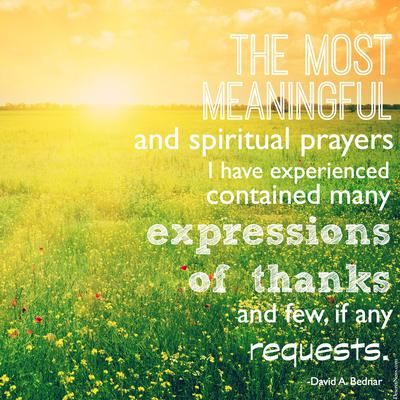"""""""The most meaningful and spiritual prayers I have experienced contained many expressions of thanks and few, if any, requests."""""""