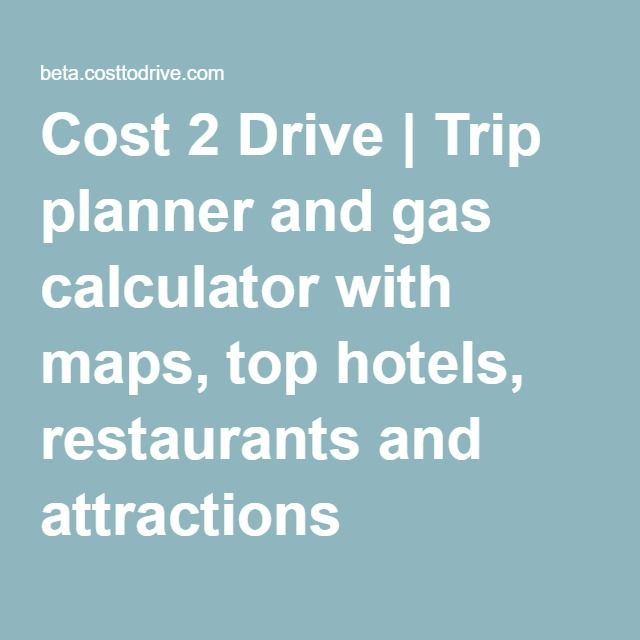 Cost 2 Drive | Trip planner and gas calculator with maps, top hotels, restaurants and attractions