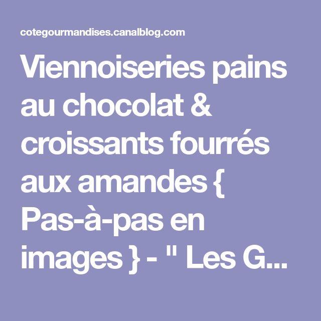 """Viennoiseries pains au chocolat & croissants fourrés aux amandes { Pas-à-pas en images } - """" Les Gourmandises De Amela ..."""""""