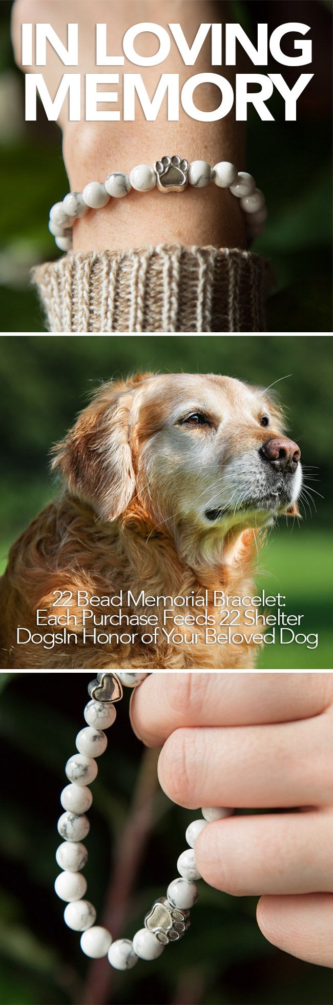 Love this bracelet! Each part symbolizes something to remember a dog you loved and lost. The best part is each bead represents feeding a shelter dog! http://iheartdogs.com/product/limited-edition-memorial-bracelet-feeds-22-shelter-dogs-in-honor-of-your-beloved-pup/?utm_source=PinterestNetwork_22BeadMemorial&utm_medium=link&utm_campaign=PinterestNetwork_22BeadMemorial