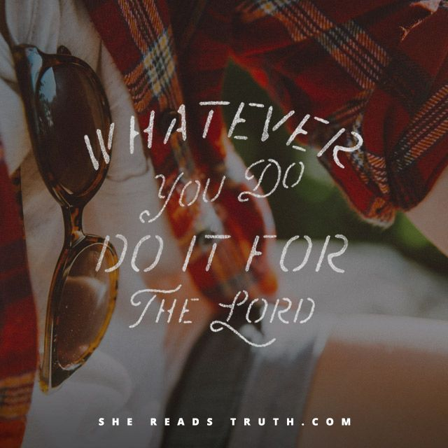 Whatever You Do | #SheReadsTruth | Bloglovin -- such a good reminder article, esp in motherhood