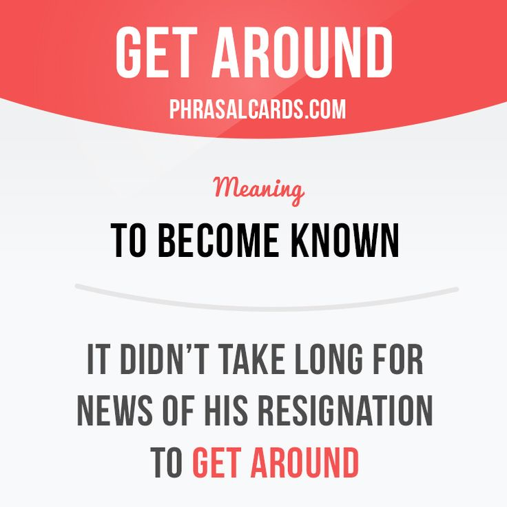 """""""Get around"""" means """"to become known"""". Example: It didn't take long for news of…"""