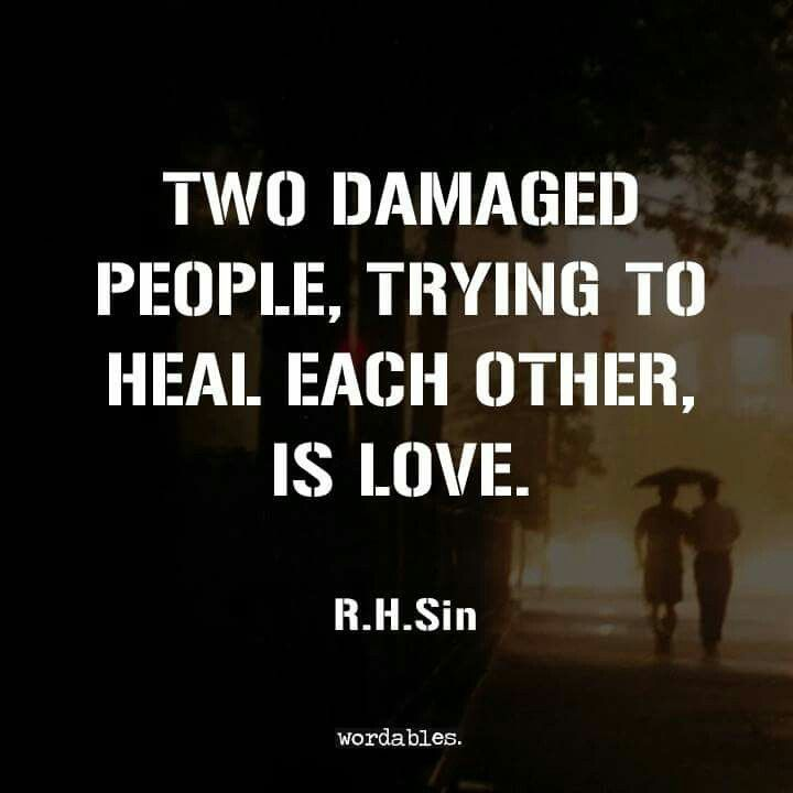 Two damaged people trying to heal each other, is LOVE.   Wordables. Word Pord. Positivity. Relationships. Finding love again.