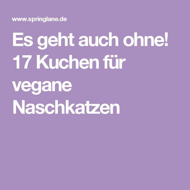 Es geht auch ohne! 17 Kuchen für vegane Naschkatzen