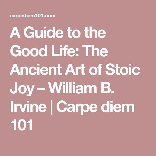 A Guide to the Good Life: The Ancient Art of Stoic Joy – William B. Irvine | Carpe diem 101