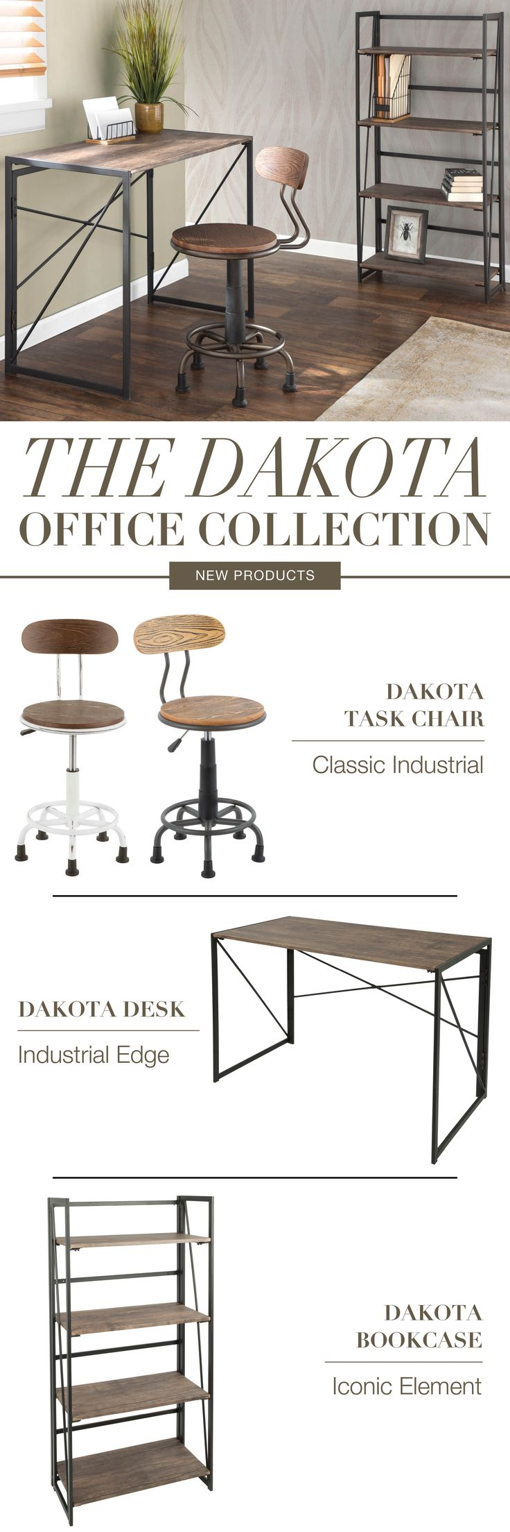 New from LumiSource... The Dakota Office Collection! Add an industrial twist to your office space with the Dakota Office Collection By LumiSource! A unique crisscross metal frame supports a rustic wood top and adds to that industrial look. Easy to assemble, this desk is perfect for any home office!
