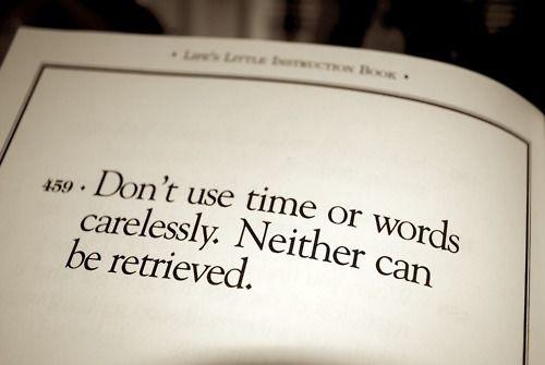 Don't use time or words carelessly. Neither can be retrieved.: Love Word, Food For Thought, True Quotes, Word Of Wisdom, Remember This, Life Lessons, Get A Life, True Stories, Wise Word