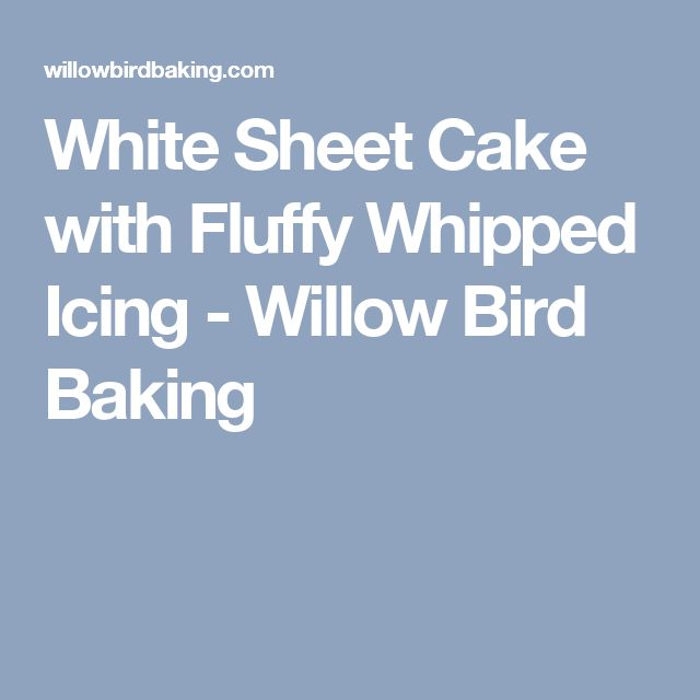 White Sheet Cake with Fluffy Whipped Icing - Willow Bird Baking