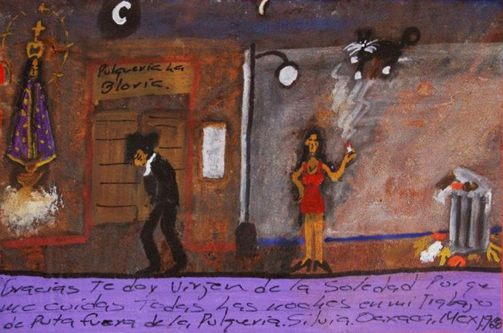 Благодарю тебя, Пресвятая Дева Скорбящая, за то, что ты защищаешь меня по ночам, когда я работаю проституткой возле пивной.  Сильвия. Оахака, Мексика, 1960.