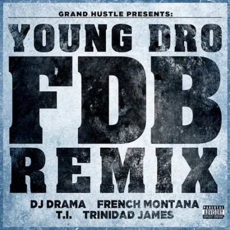 Young Dro ft. French Montana, T.I., Trinidad James & DJ Drama – FDB (Remix)
