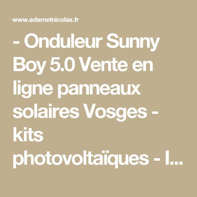 - Onduleur Sunny Boy 5.0 Vente en ligne panneaux solaires Vosges - kits photovoltaïques - Installer Panneau Materiel Solaire