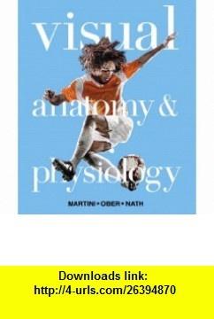 Visual Anatomy  Physiology (9780321786678) Frederic H. Martini, William C. Ober, Judi L. Nath , ISBN-10: 032178667X  , ISBN-13: 978-0321786678 ,  , tutorials , pdf , ebook , torrent , downloads , rapidshare , filesonic , hotfile , megaupload , fileserve