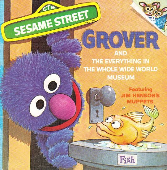 Grover and the Everything in the Whole Wide World Museum. Fun, unschooly ending!