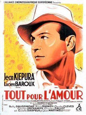 Tout pour l'amour (1933) Stars: Jan Kiepura, Claudie Clèves, Charles Dechamps, Lucien Baroux. Betty Daussmond, Pierre Magnier ~  Directors: Henri-Georges Clouzot, Joe May