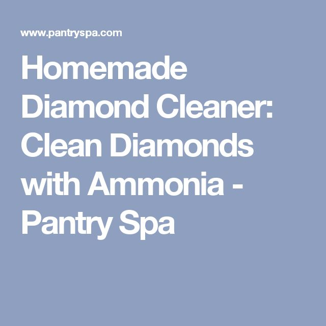 Homemade Diamond Cleaner: Clean Diamonds with Ammonia - Pantry Spa