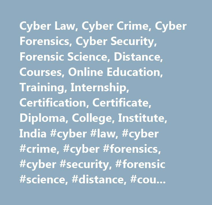 Cyber Law, Cyber Crime, Cyber Forensics, Cyber Security, Forensic Science, Distance, Courses, Online Education, Training, Internship, Certification, Certificate, Diploma, College, Institute, India #cyber #law, #cyber #crime, #cyber #forensics, #cyber #security, #forensic #science, #distance, #courses, #crime, #investigation, #online #education, #training, #internship, #certification, #certificate, #diploma, #college, #institute, #india…
