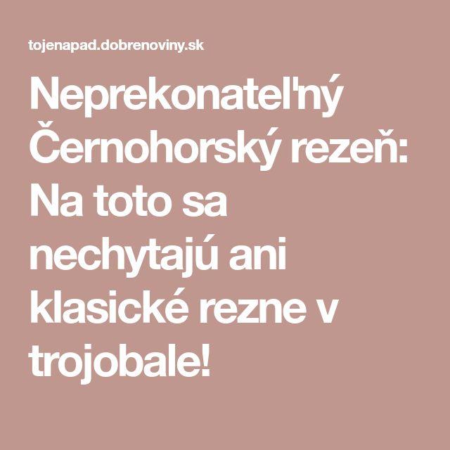 Neprekonateľný Černohorský rezeň: Na toto sa nechytajú ani klasické rezne v trojobale!