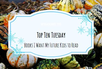 The Frozen Book Blog: Top Ten Tuesday-Books I Want My Future Kids to Rea...