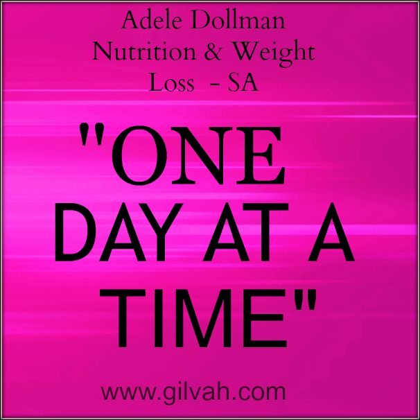 "Gilvah professional quote is from Adele Dollman – Nutrition & Weight Loss  - SA ""One Day at a Time"" #quotes #health #wellness #nutrition #weightloss #weigh #exercise #coaching #dietitian #gilvah #online #marketing"