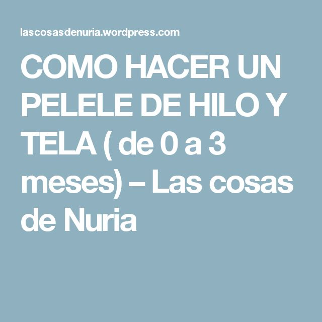 COMO HACER UN PELELE DE HILO Y TELA ( de 0 a 3 meses) – Las cosas de Nuria