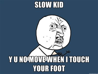 I can't stand it when people won't move!