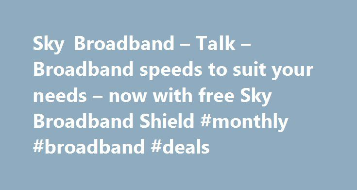 Sky Broadband – Talk – Broadband speeds to suit your needs – now with free Sky Broadband Shield #monthly #broadband #deals http://broadband.nef2.com/sky-broadband-talk-broadband-speeds-to-suit-your-needs-now-with-free-sky-broadband-shield-monthly-broadband-deals/  #broadband ireland # Sky Broadband, Fibre & Talk Here's the legal bit 10 a month Box Sets: HD package for 10 per month for 12 months. The then current price applies after the offer period. See sky.ie/talkboxsets for comparison…