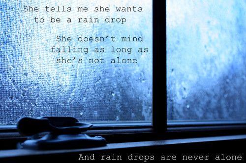 Rain drops are never alone...