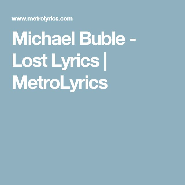 Michael Buble - Lost Lyrics | MetroLyrics
