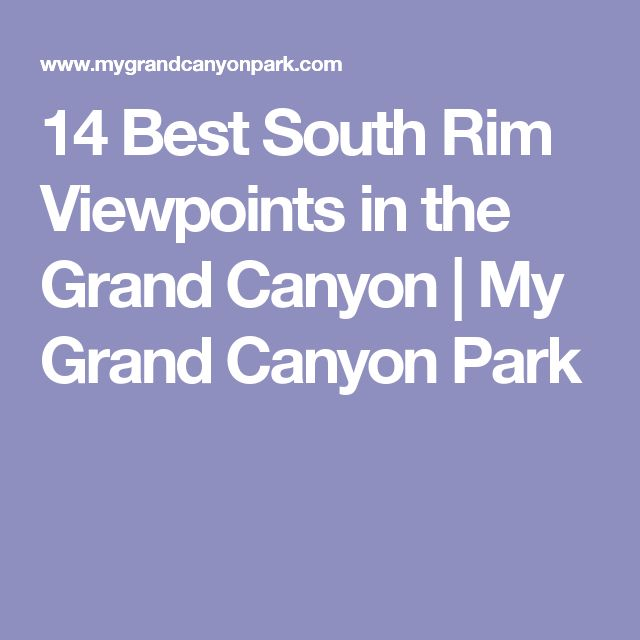 14 Best South Rim Viewpoints in the Grand Canyon | My Grand Canyon Park