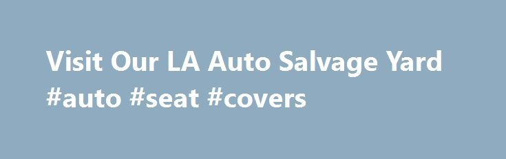 Visit Our LA Auto Salvage Yard #auto #seat #covers http://auto.remmont.com/visit-our-la-auto-salvage-yard-auto-seat-covers/  #salvage auto # A Trusted Auto Salvage Shop When your vehicle breaks down and you need a quick, affordable solution, it is great to rely on a quality wrecking yard you can trust. At All Japanese Inc. Auto Wrecking in L.A. we offer the community an extensive inventory of parts, reliable repair services, and convenient [...]Read More...The post Visit Our LA Auto Salvage…