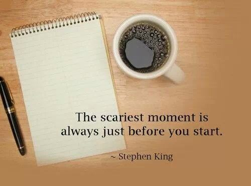 The scariest moment is always just before you start.