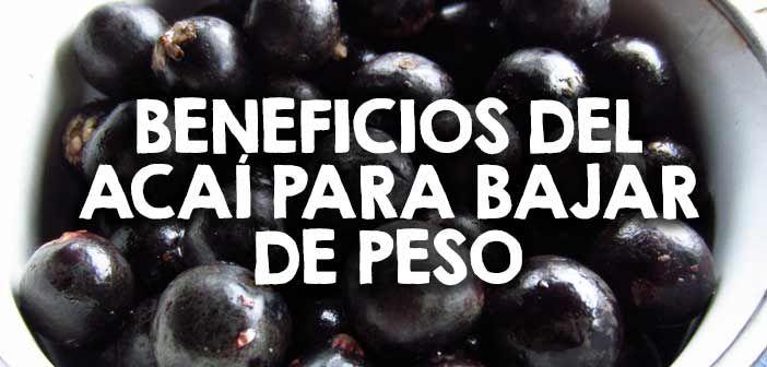 Beneficios del acaí para bajar de peso  http://nutricionysaludyg.com/nutricion/acai-para-bajar-de-peso-beneficios/