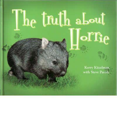 The Truth About Horrie : Hardback : Steve Parish, Kerry Kitzelman : 9781741932850