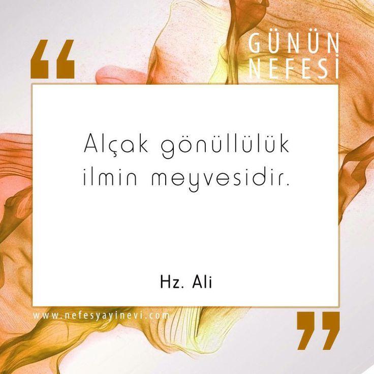 Alçak gönüllülük ilmin meyvesidir. Hz. Ali