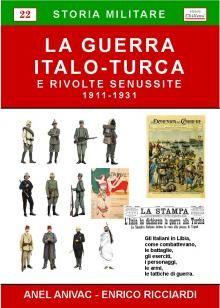 La storia militare Guerra Italo-Turca e le rivolte Senussite, le battaglie, gli eserciti, i personaggi, le armi, le tattiche di guerra.