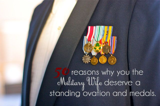 50 Reasons Why You the Military Wife Deserve a Standing Ovation and Medals