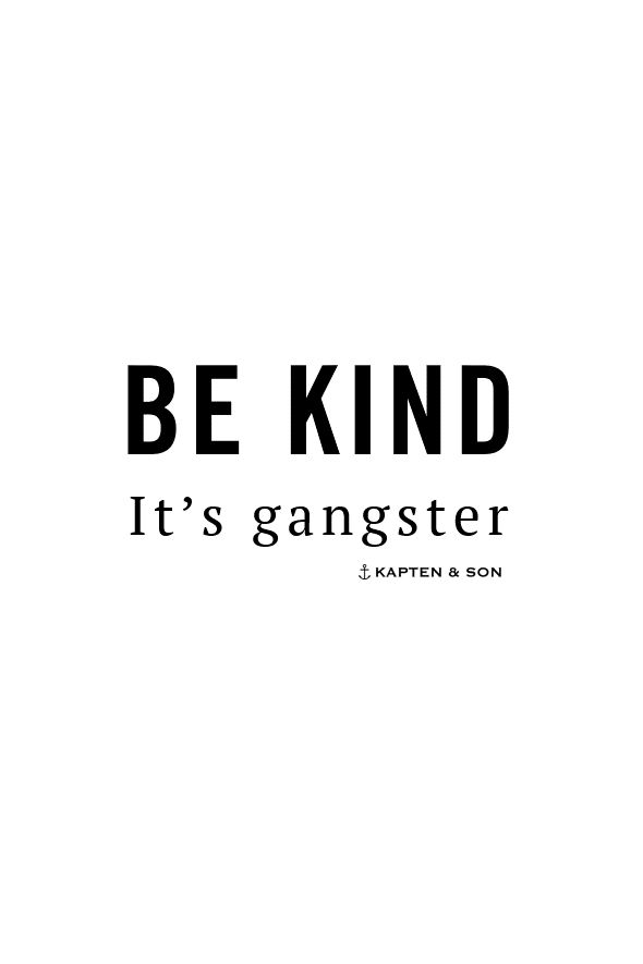 be kind - it's gangster |
