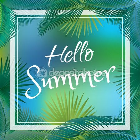 Hello summer vector illustration on tropical background with palm branches. Vector poster with lettering hello summer camp. Hand Drawn. For Art, Print, Scrapbook, Web design. — Stock Vector © sofiartmedia.gmail.com #118151310